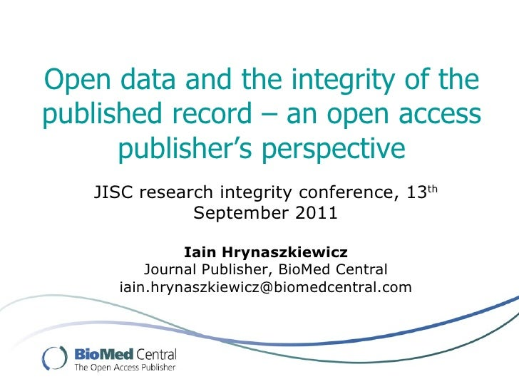 Open data and the integrity of the published record – an open access publisher's perspective JISC research integrity confe...