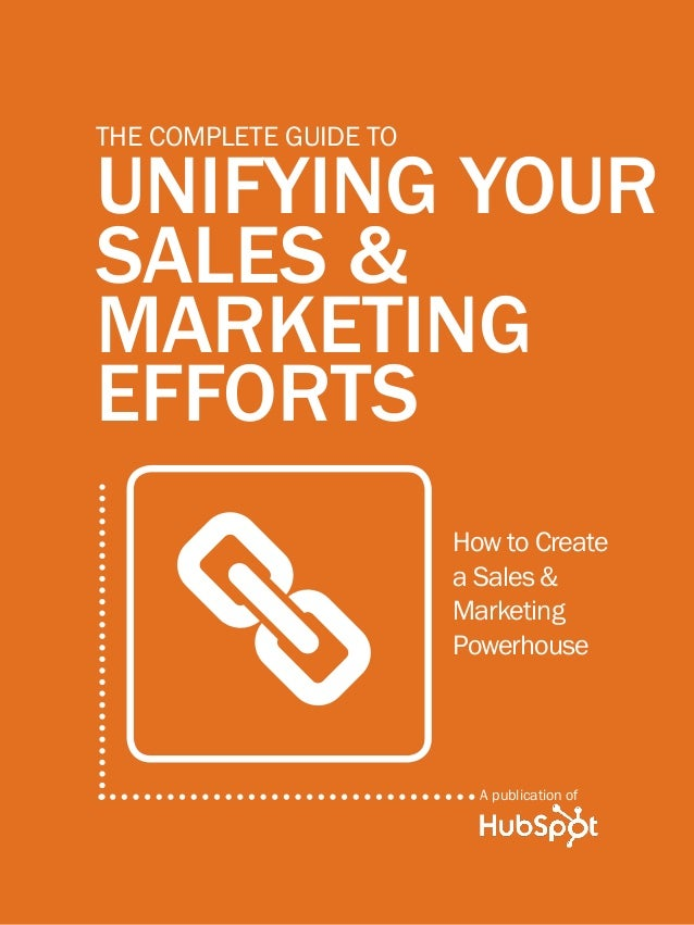 1              THE complete guide to unifying your sales & marketing efforts         The complete Guide to         unifyin...