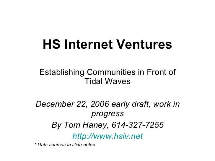 HS Internet Ventures Establishing Communities in Front of Tidal Waves December 22, 2006 early draft, work in progress By T...