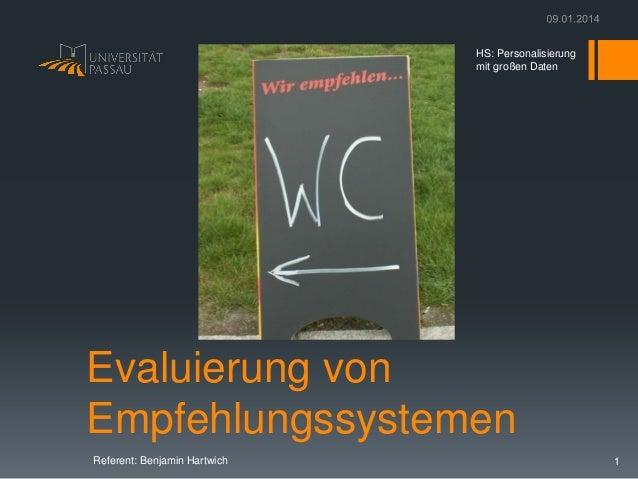 HS: Personalisierung mit großen Daten  Evaluierung von Empfehlungssystemen Referent: Benjamin Hartwich  1