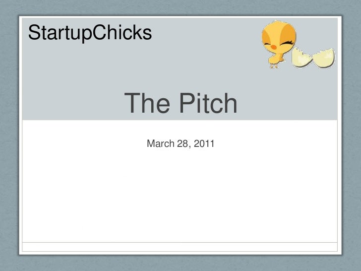 The Pitch<br />March 28, 2011<br />StartupChicks<br />