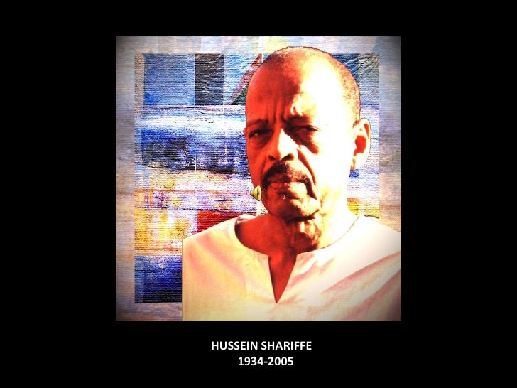 HUSSEIN SHARIFFE<br />        1934-2005<br />