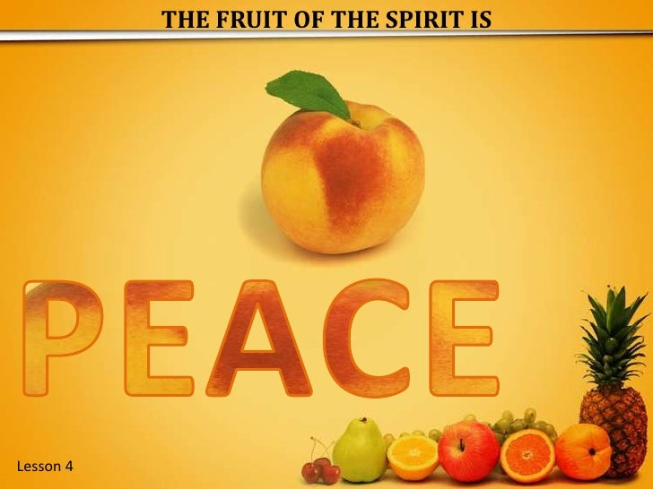 THE FRUIT OF THE SPIRIT IS<br />PEACE<br />Lesson 4 <br />
