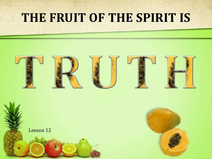 THE FRUIT OF THE SPIRIT IS<br />T<br />R<br />U<br />T<br />H<br />Lesson 12 <br />