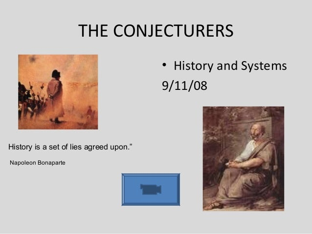 "THE CONJECTURERS • History and Systems 9/11/08 History is a set of lies agreed upon."" Napoleon Bonaparte"