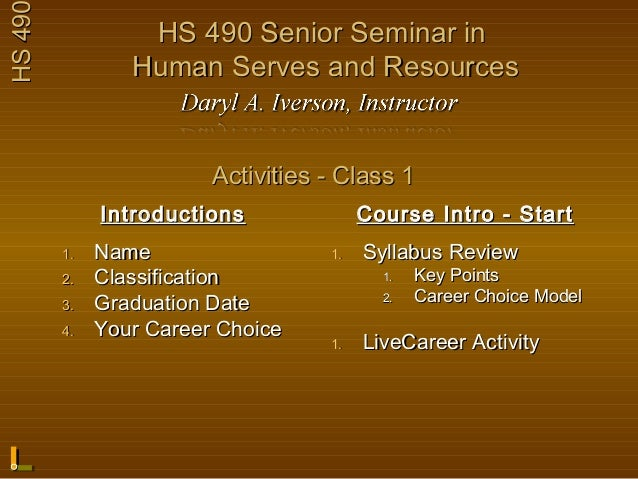 HS 490            HS 490 Senior Seminar in                 Human Serves and Resources                         Activities -...