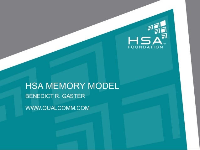 HSA MEMORY MODEL BENEDICT R. GASTER WWW.QUALCOMM.COM