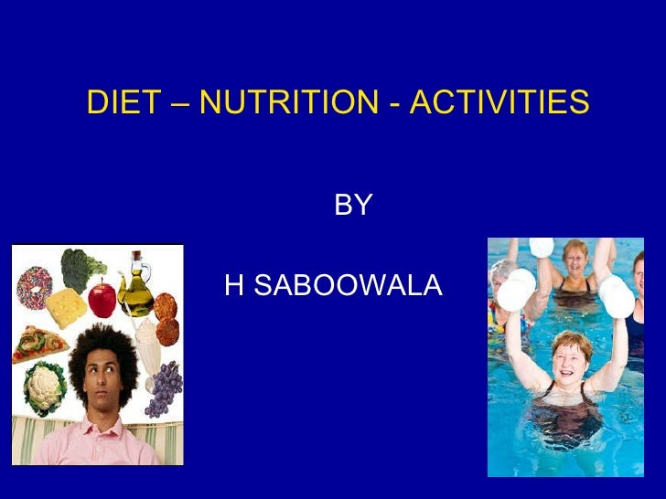 DIET – NUTRITION - ACTIVITIES BY  H SABOOWALA