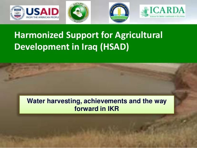 Harmonized Support for Agricultural Development in Iraq (HSAD) Water harvesting, achievements and the way forward in IKR