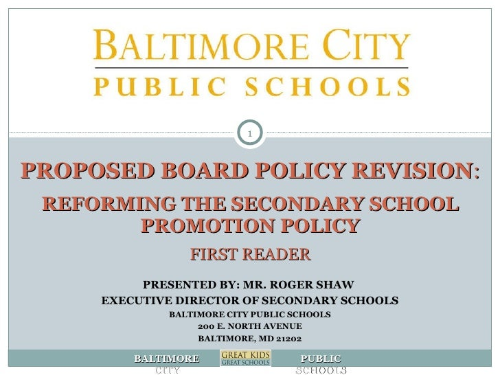 PROPOSED BOARD POLICY REVISION : REFORMING THE SECONDARY SCHOOL PROMOTION POLICY FIRST READER PRESENTED BY: MR. ROGER SHAW...