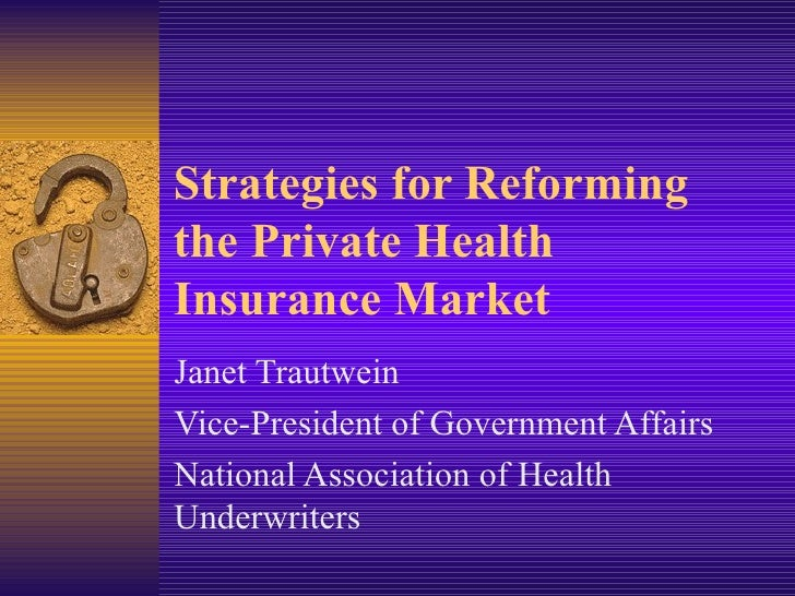 Strategies for Reforming the Private Health Insurance Market Janet Trautwein Vice-President of Government Affairs National...