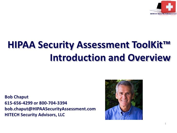 HIPAA Security Assessment ToolKit™          Introduction and Overview   Bob Chaput 615-656-4299 or 800-704-3394 bob.chaput...