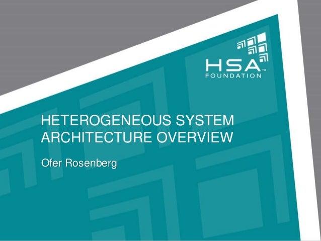HETEROGENEOUS SYSTEM ARCHITECTURE OVERVIEW Ofer Rosenberg