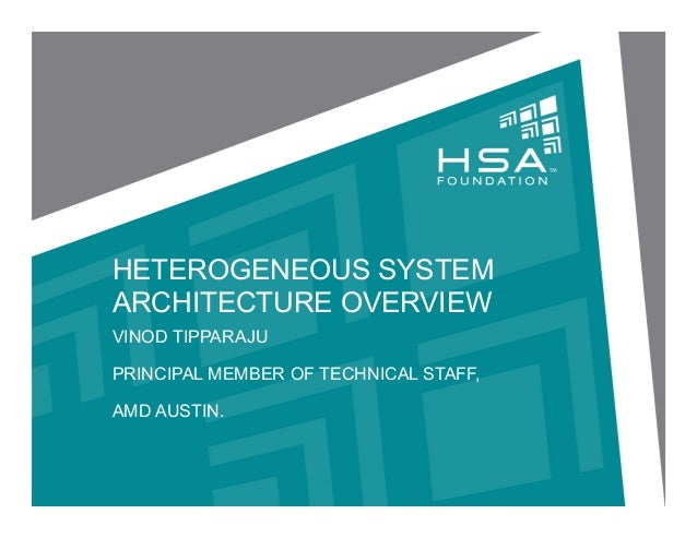 HETEROGENEOUS SYSTEM ARCHITECTURE OVERVIEW VINOD TIPPARAJU PRINCIPAL MEMBER OF TECHNICAL STAFF, AMD AUSTIN.