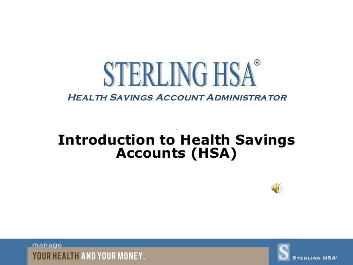 Health Savings Account  Administrator San Introduction to Health Savings Accounts (HSA) STERLING HSA ®