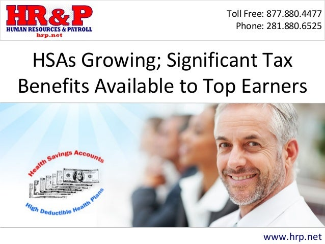 Toll Free: 877.880.4477  Phone: 281.880.6525  HSAs Growing; Significant Tax  Benefits Available to Top Earners  www.hrp.ne...