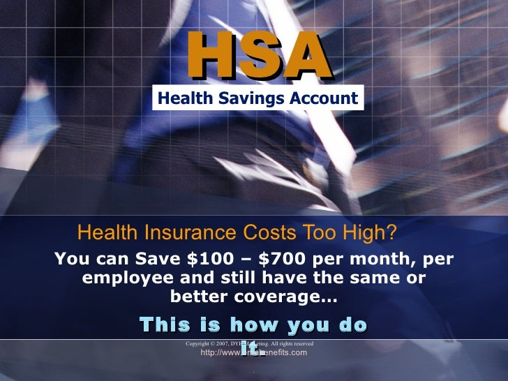 HSA           Health Savings Account       Health Insurance Costs Too High? You can Save $100 – $700 per month, per   empl...