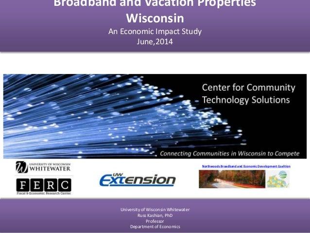 Broadband and Vacation Properties Wisconsin An Economic Impact Study June,2014 University of Wisconsin Whitewater Russ Kas...