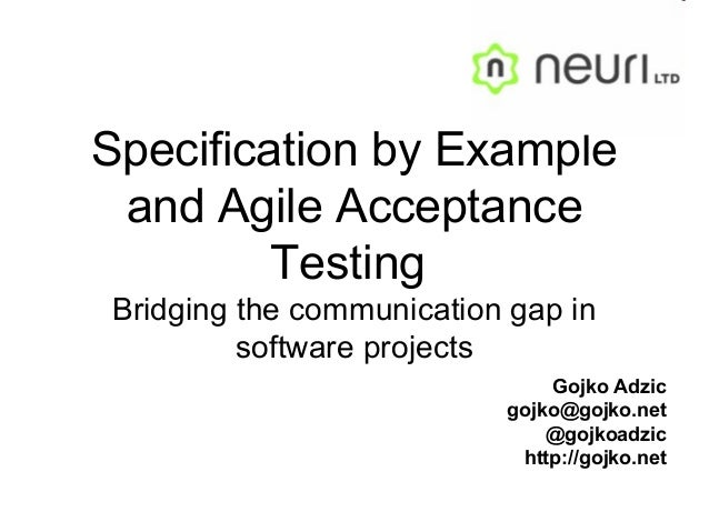 Specification by Example and Agile Acceptance Testing  Bridging the communication gap in software projects Gojko Adzic [em...