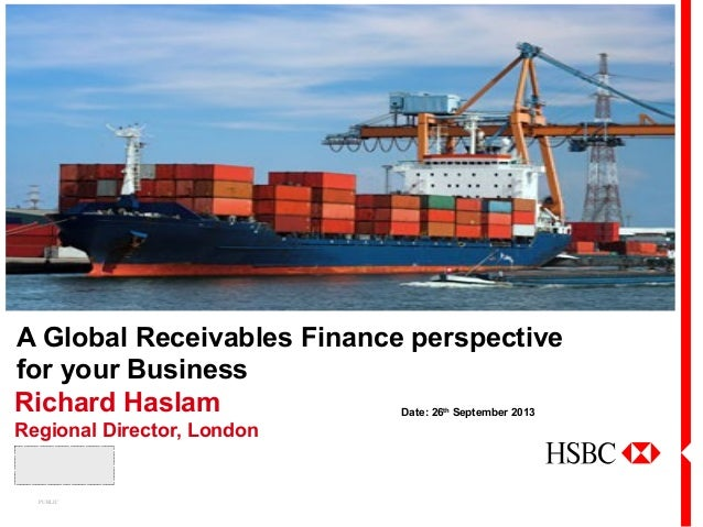 A Global Receivables Finance perspective for your Business Richard Haslam Regional Director, London Date: 26th September 2...