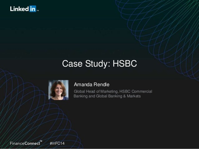 Case Study: HSBC Amanda Rendle Global Head of Marketing, HSBC Commercial Banking and Global Banking & Markets  #inFC14