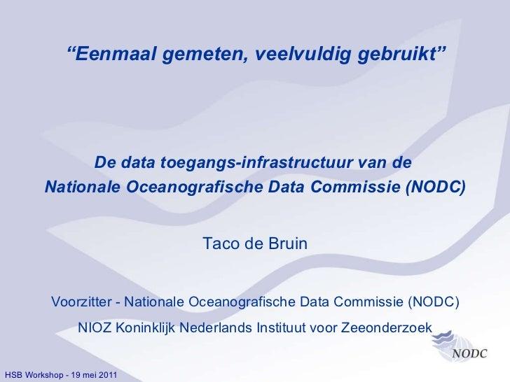 """HSB Workshop - 19 mei 2011 """" Eenmaal gemeten, veelvuldig gebruikt"""" De data toegangs-infrastructuur van de  Nationale Ocean..."""