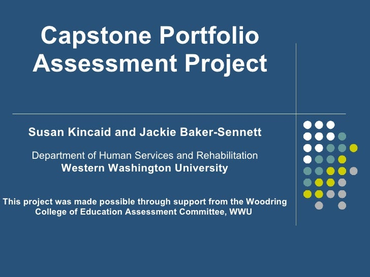 Capstone Portfolio Assessment Project Susan Kincaid and Jackie Baker-Sennett Department of Human Services and Rehabilitati...