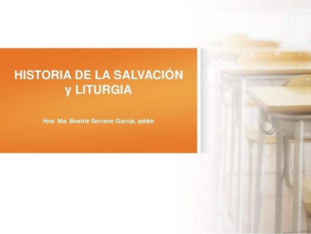 由NordriDesign提供 www.nordridesign.com HISTORIA DE LA SALVACIÓN y LITURGIA Hna. Ma. Beatriz Serrano García, pddm