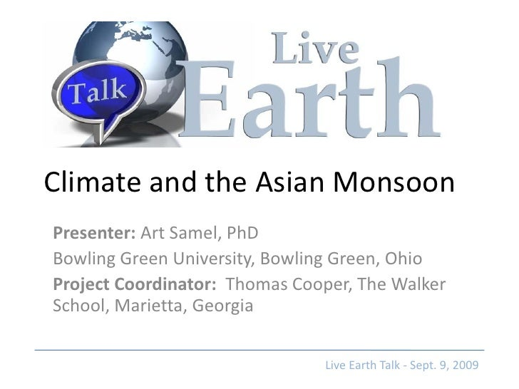 Climate and the Asian Monsoon Presenter: Art Samel, PhD Bowling Green University, Bowling Green, Ohio Project Coordinator:...