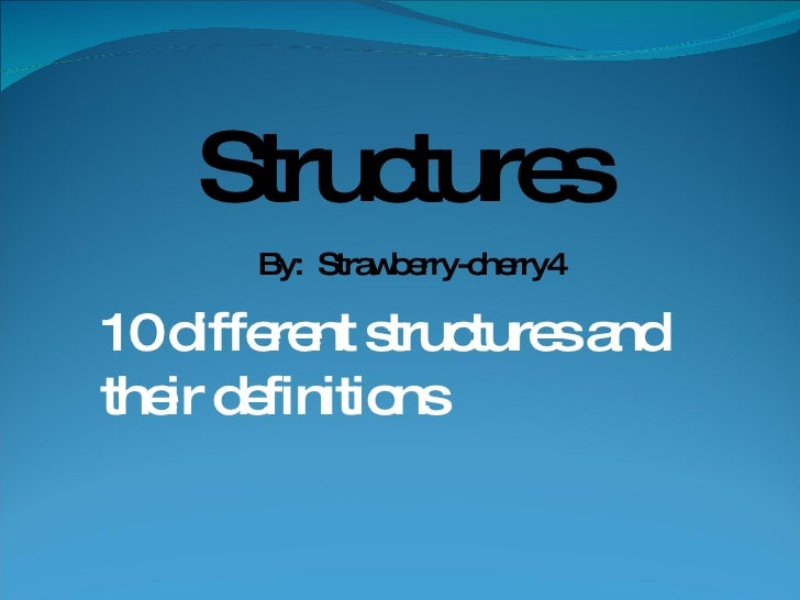 Structures  10 different structures and their definitions  By:  Strawberry-cherry4
