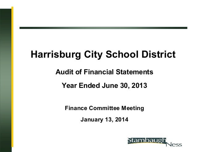 Harrisburg City School District Audit of Financial Statements Year Ended June 30, 2013 Finance Committee Meeting January 1...