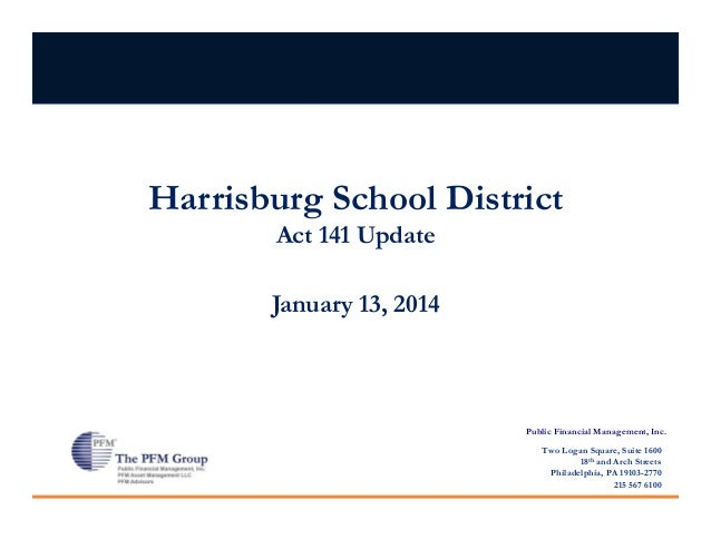 Harrisburg School District Act 141 Update January 13, 2014  Public Financial Management, Inc. Two Logan Square, Suite 1600...