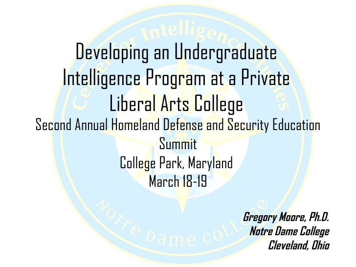 Developing an Undergraduate      Intelligence Program at a Private              Liberal Arts College Second Annual Homelan...