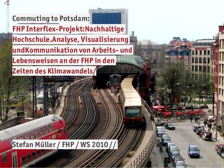 Commuting to Potsdam:FHP Interflex-Projekt:NachhaltigeHochschule.Analyse, VisualisierungundKommunikation von Arbeits- undL...