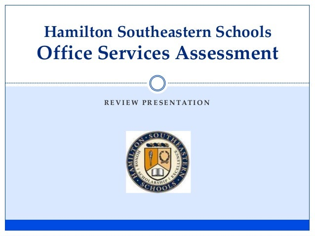 R E V I E W P R E S E N TAT I O N Hamilton Southeastern Schools Office Services Assessment