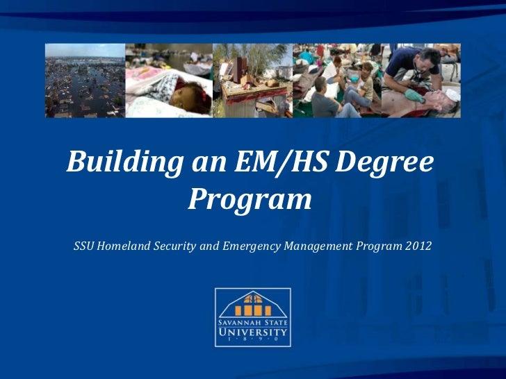 Highlights from 2007-2011Building an EM/HS Degree        ProgramSSU Homeland Security and Emergency Management Program 201...
