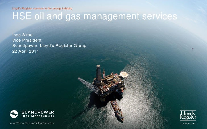 Lloyd's Register services to the energy industryHSE oil and gas management servicesInge AlmeVice PresidentScandpower, Lloy...