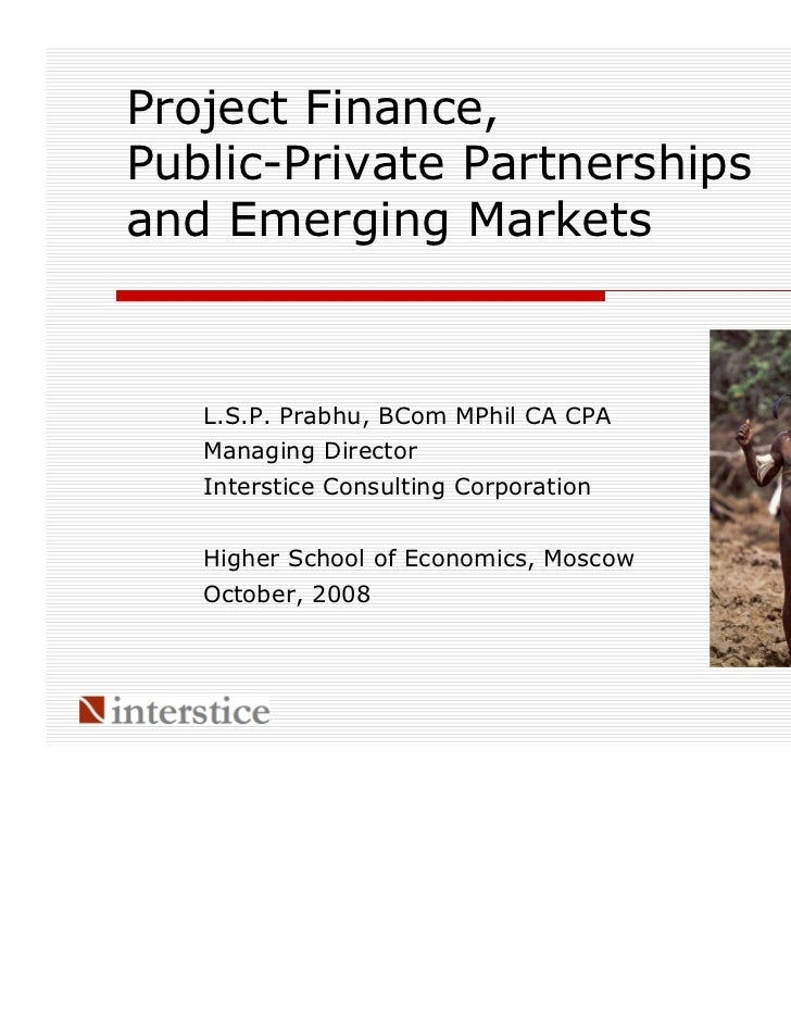 Project Finance,Public-Private Partnershipsand Emerging Markets   L.S.P. Prabhu, BCom MPhil CA CPA   Managing Director   I...