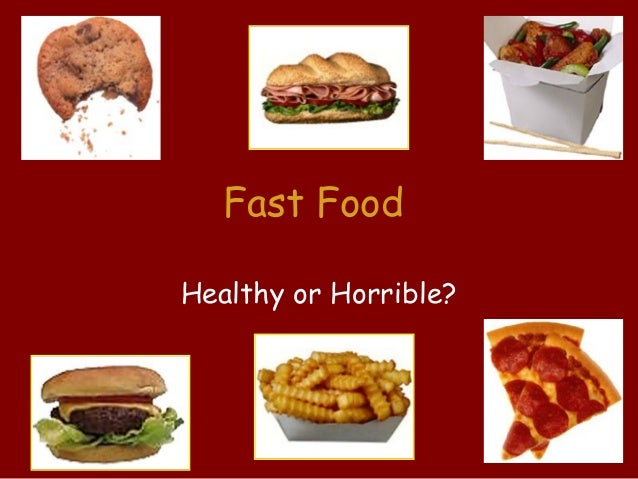 Fast FoodHealthy or Horrible?