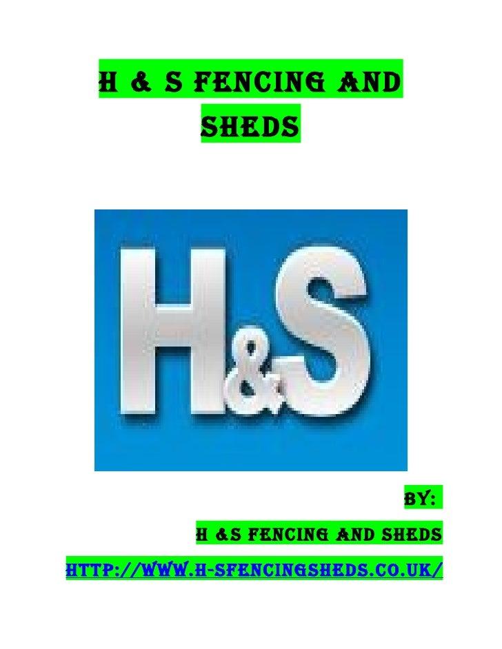 H & S Fencing and           SHedS                             By:           H &S Fencing and SHedSHttp://www.H-SFencingSHe...