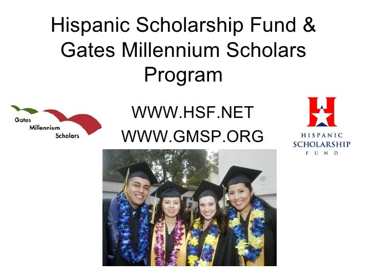 Hispanic Scholarship Fund & Gates Millennium Scholars Program WWW.HSF.NET WWW.GMSP.ORG