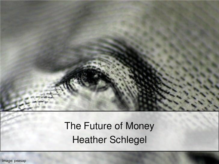The Future of Money                 Heather Schlegelimage: peasap