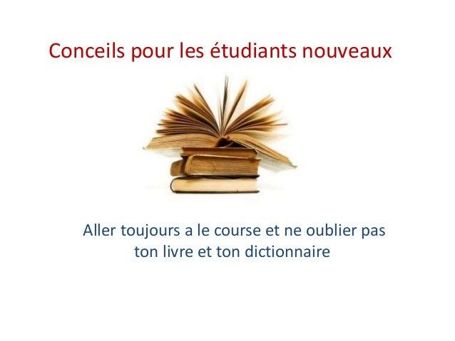 Conceils pour les étudiants nouveaux Aller toujours a le course et ne oublier pas ton livre et ton dictionnaire