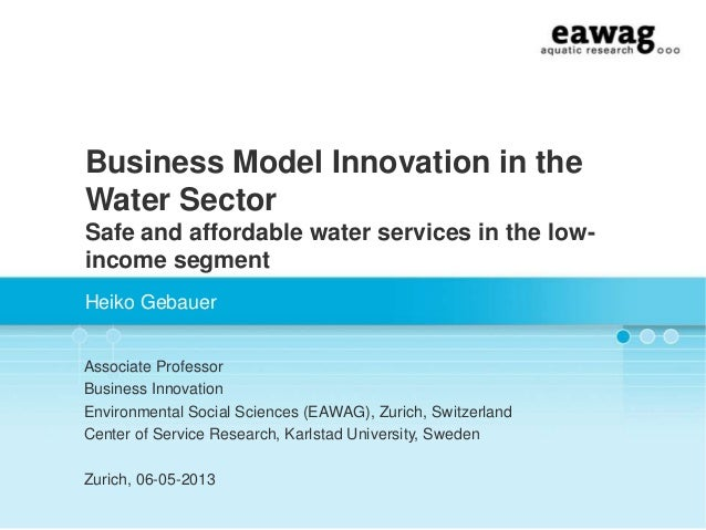 Business Model Innovation in the Water Sector Safe and affordable water services in the lowincome segment Heiko Gebauer As...