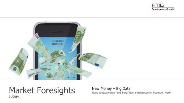 www.FutureManagementGroup.com Market Foresights 01/2014 New Money – Big Data Neue Wettbewerber und Zukunftsmarktchancen im...