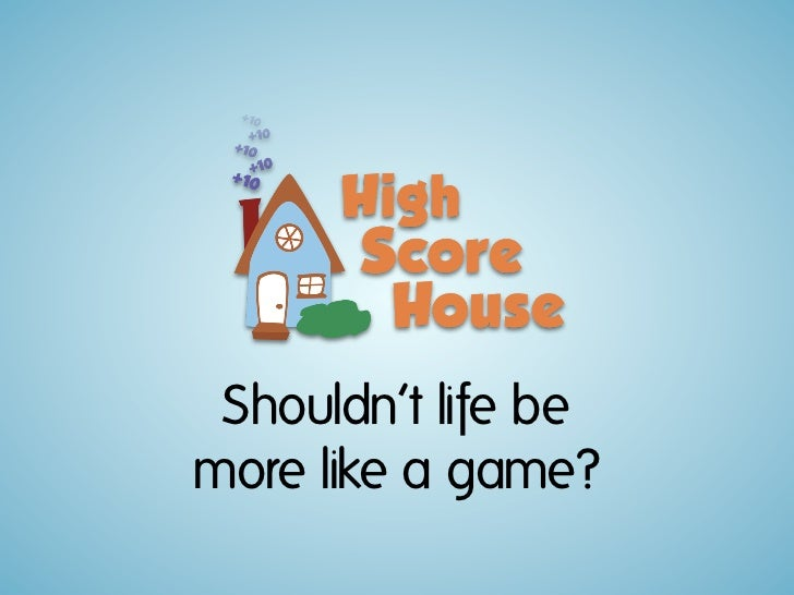 Shouldn't life bemore like a game?