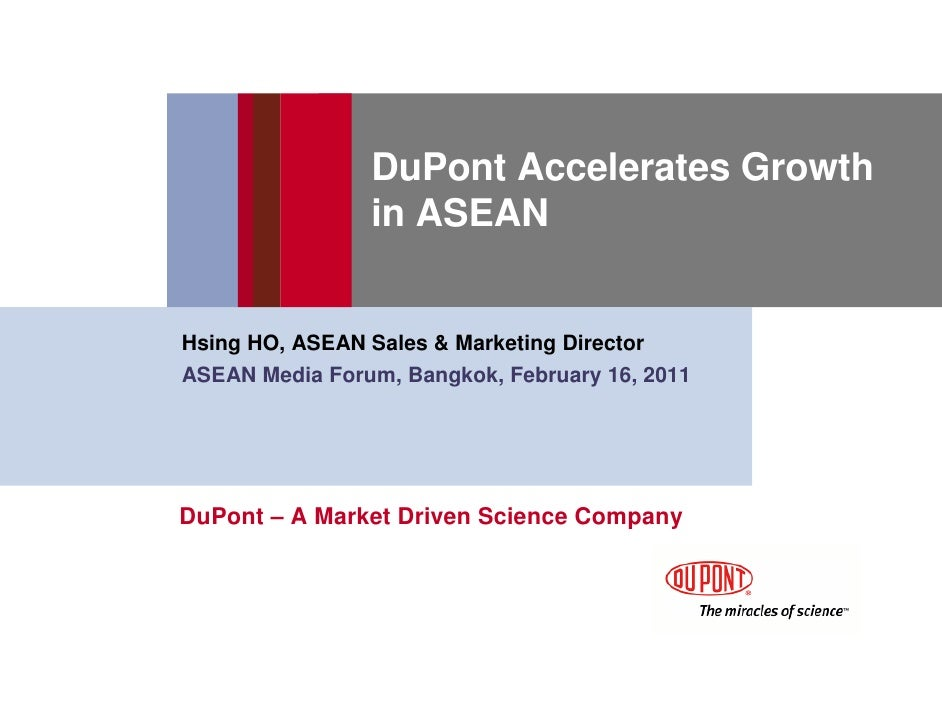 DuPont Accelerates Growth                in ASEANHsing HO, ASEAN Sales & Marketing DirectorASEAN Media Forum, Bangkok, Feb...