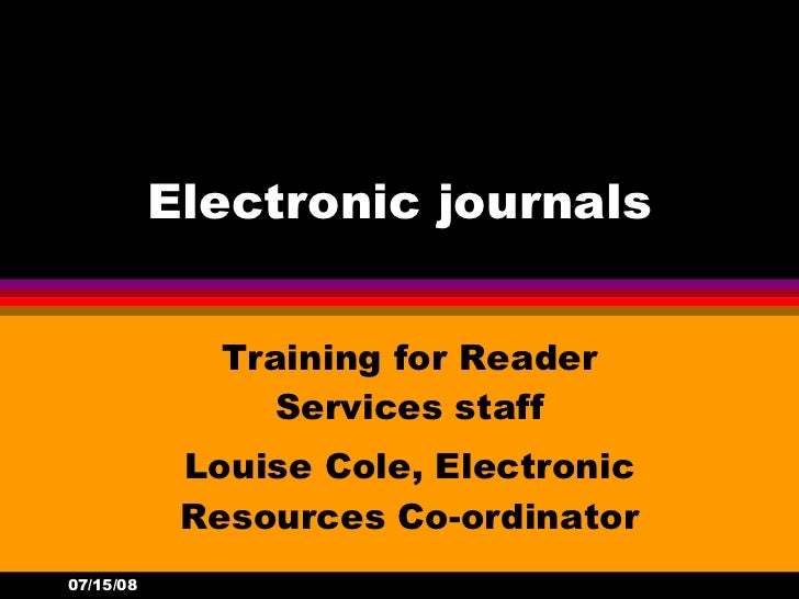 Electronic journals Training for Reader Services staff Louise Cole, Electronic Resources Co-ordinator