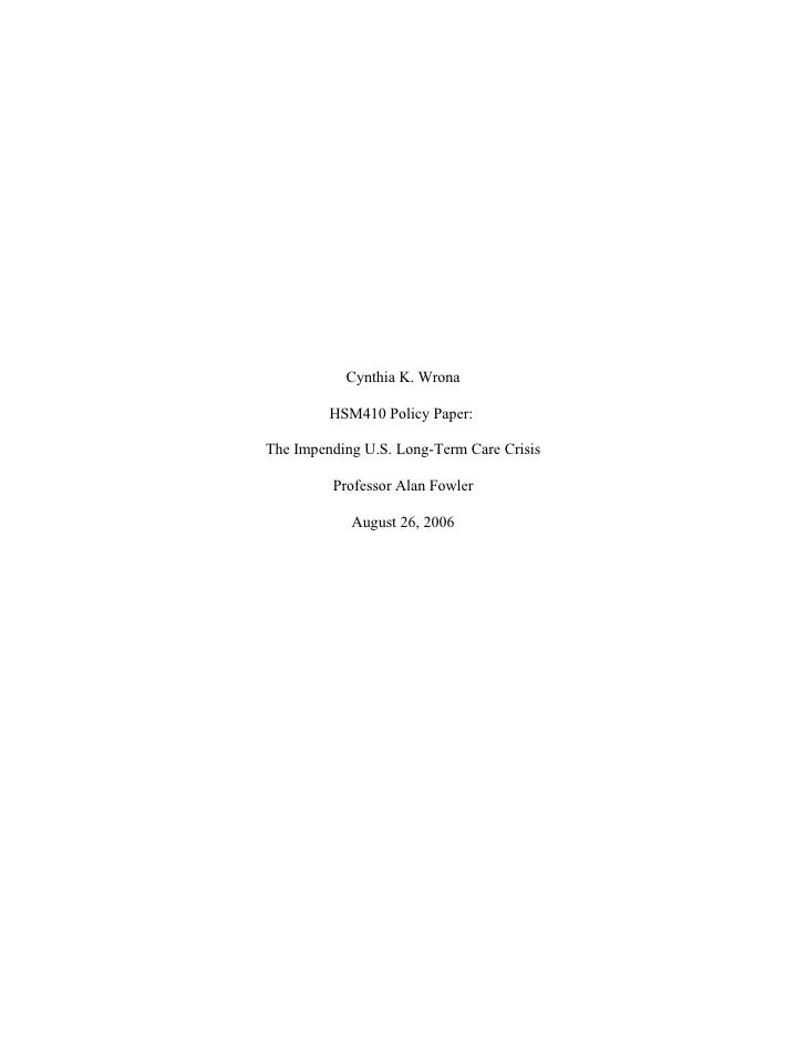 Cynthia K. Wrona           HSM410 Policy Paper:  The Impending U.S. Long-Term Care Crisis           Professor Alan Fowler ...