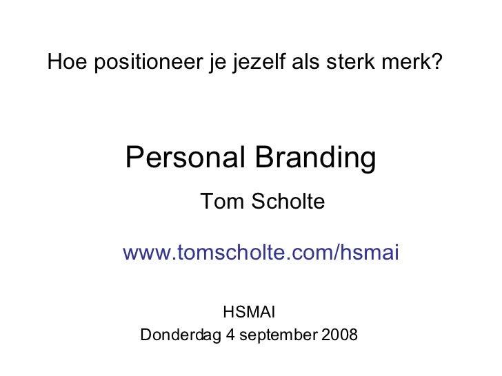 Personal Branding Hoe positioneer je jezelf als sterk merk ? Tom Scholte HSMAI Donderdag 4 september 2008 www.tomscholte.c...